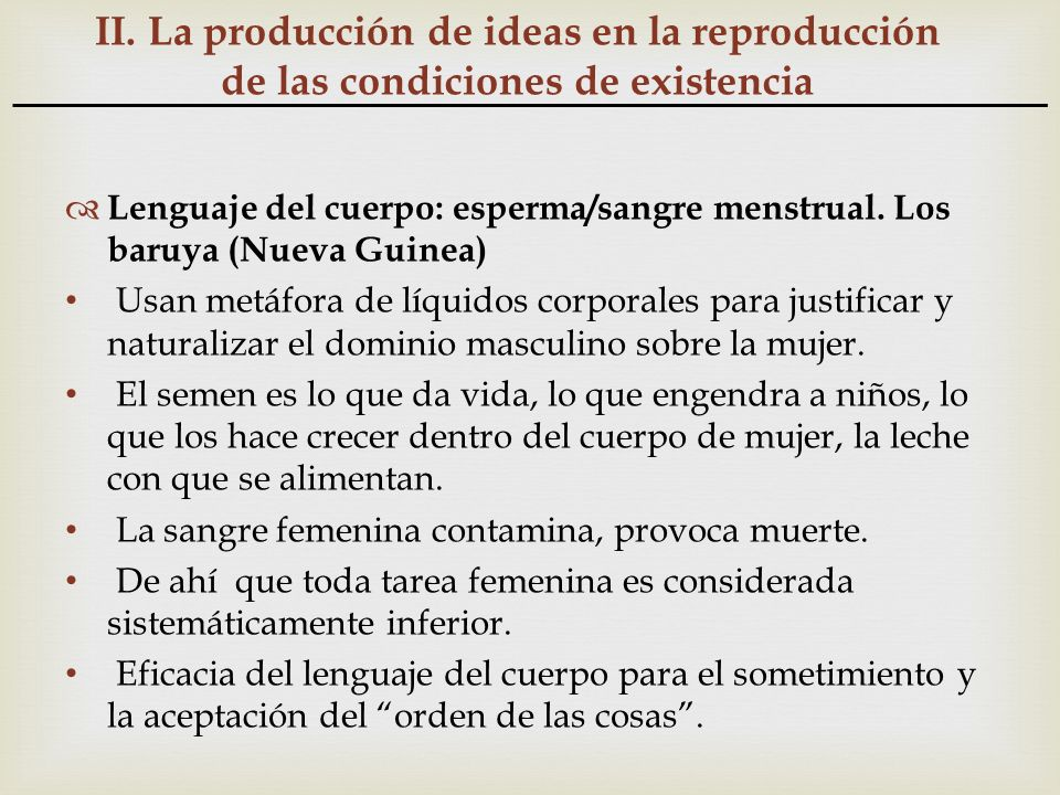 II. La producción de ideas en la reproducción de las condiciones de existencia Lenguaje del cuerpo: esperma/sangre menstrual. Los baruya (Nueva Guinea