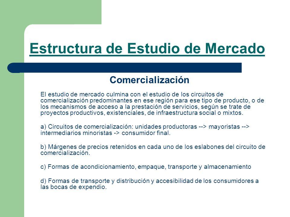 Estructura de Estudio de Mercado Comercialización El estudio de mercado culmina con el estudio de los circuitos de comercialización predominantes en e
