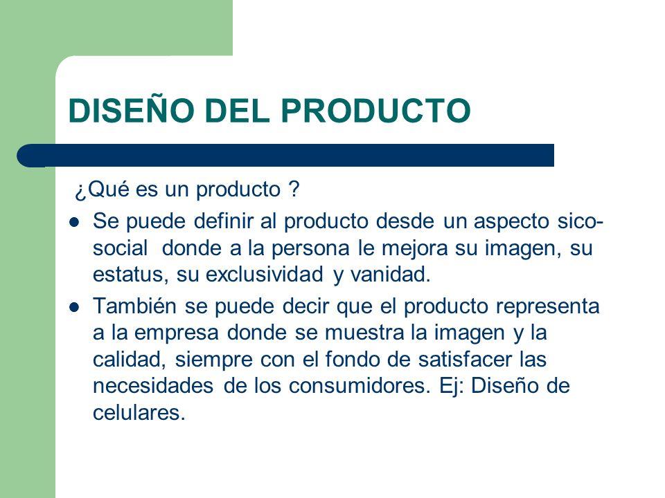 DISEÑO DEL PRODUCTO ¿Qué es un producto ? Se puede definir al producto desde un aspecto sico- social donde a la persona le mejora su imagen, su estatu