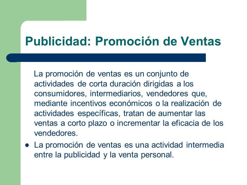 Publicidad: Promoción de Ventas La promoción de ventas es un conjunto de actividades de corta duración dirigidas a los consumidores, intermediarios, v