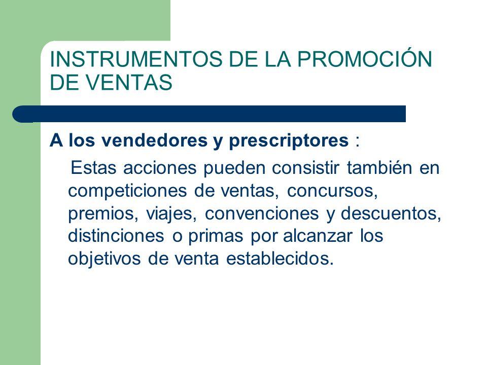 INSTRUMENTOS DE LA PROMOCIÓN DE VENTAS A los vendedores y prescriptores : Estas acciones pueden consistir también en competiciones de ventas, concurso