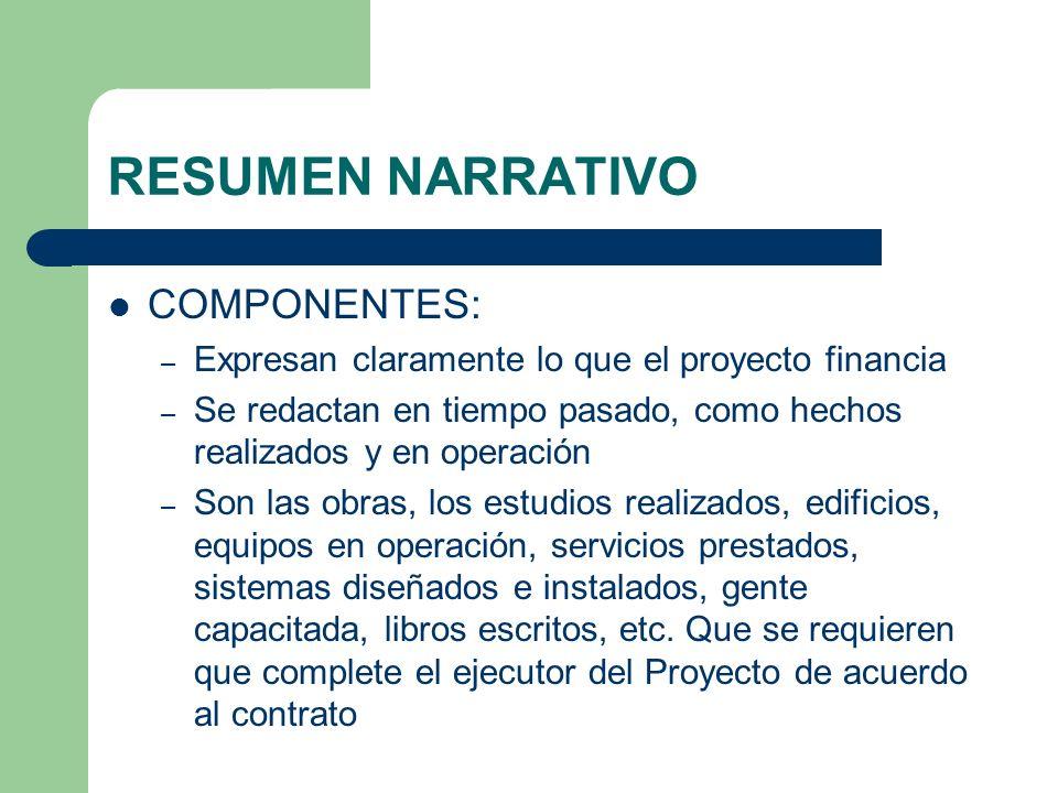 RESUMEN NARRATIVO COMPONENTES: – Expresan claramente lo que el proyecto financia – Se redactan en tiempo pasado, como hechos realizados y en operación