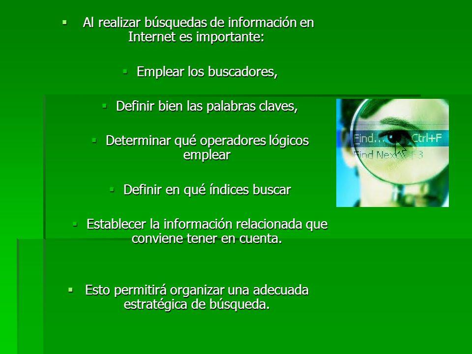 Al realizar búsquedas de información en Internet es importante: Al realizar búsquedas de información en Internet es importante: Emplear los buscadores
