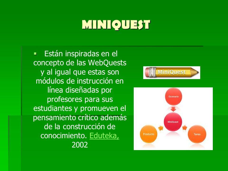 MINIQUEST Están inspiradas en el concepto de las WebQuests y al igual que estas son módulos de instrucción en línea diseñadas por profesores para sus
