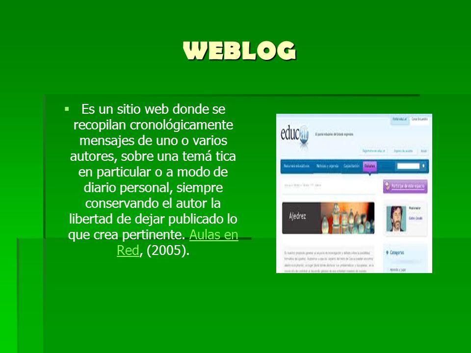 WEBLOG Es un sitio web donde se recopilan cronológicamente mensajes de uno o varios autores, sobre una temá tica en particular o a modo de diario pers