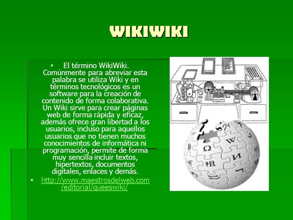 WIKIWIKI El término WikiWiki. Comúnmente para abreviar esta palabra se utiliza Wiki y en términos tecnológicos es un software para la creación de cont