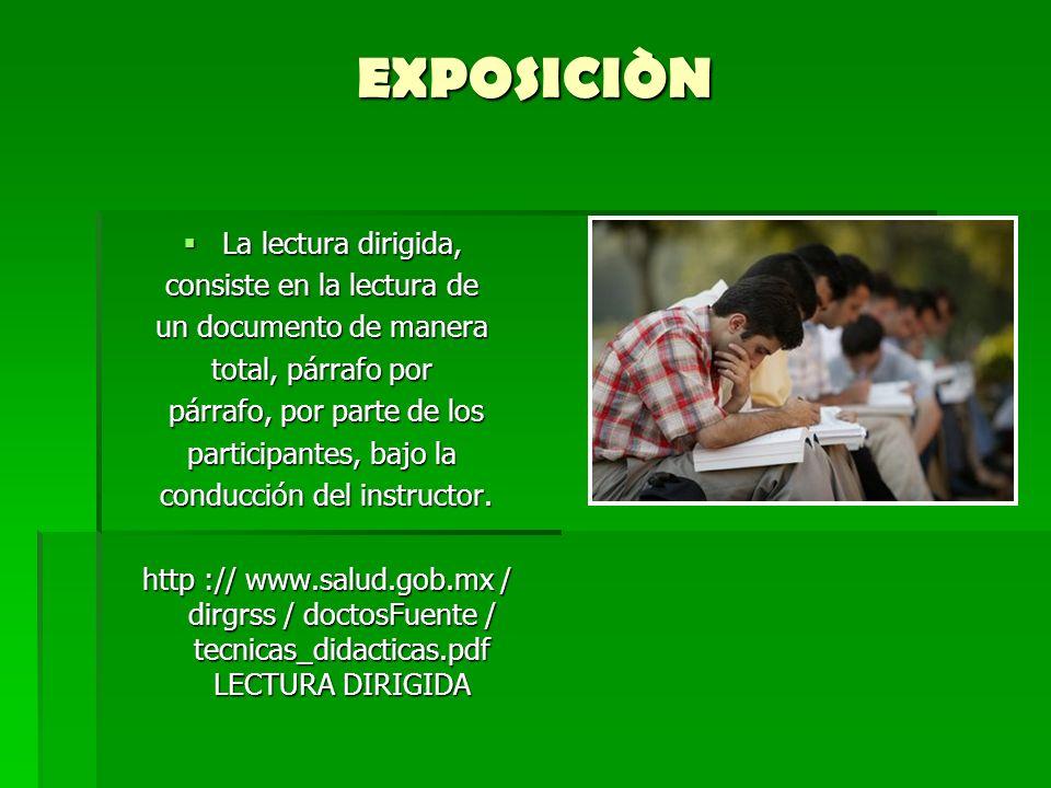EXPOSICIÒN La lectura dirigida, La lectura dirigida, consiste en la lectura de un documento de manera total, párrafo por párrafo, por parte de los pár