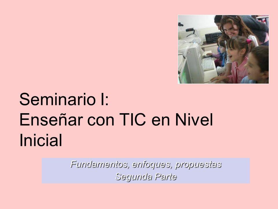 Seminario I: Enseñar con TIC en Nivel Inicial Fundamentos, enfoques, propuestas Segunda Parte