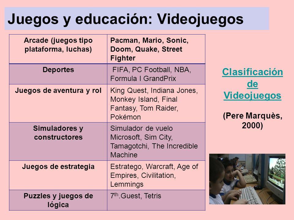 Juegos y educación: Videojuegos Clasificación de Videojuegos (Pere Marquès, 2000) Arcade (juegos tipo plataforma, luchas) Pacman, Mario, Sonic, Doom,