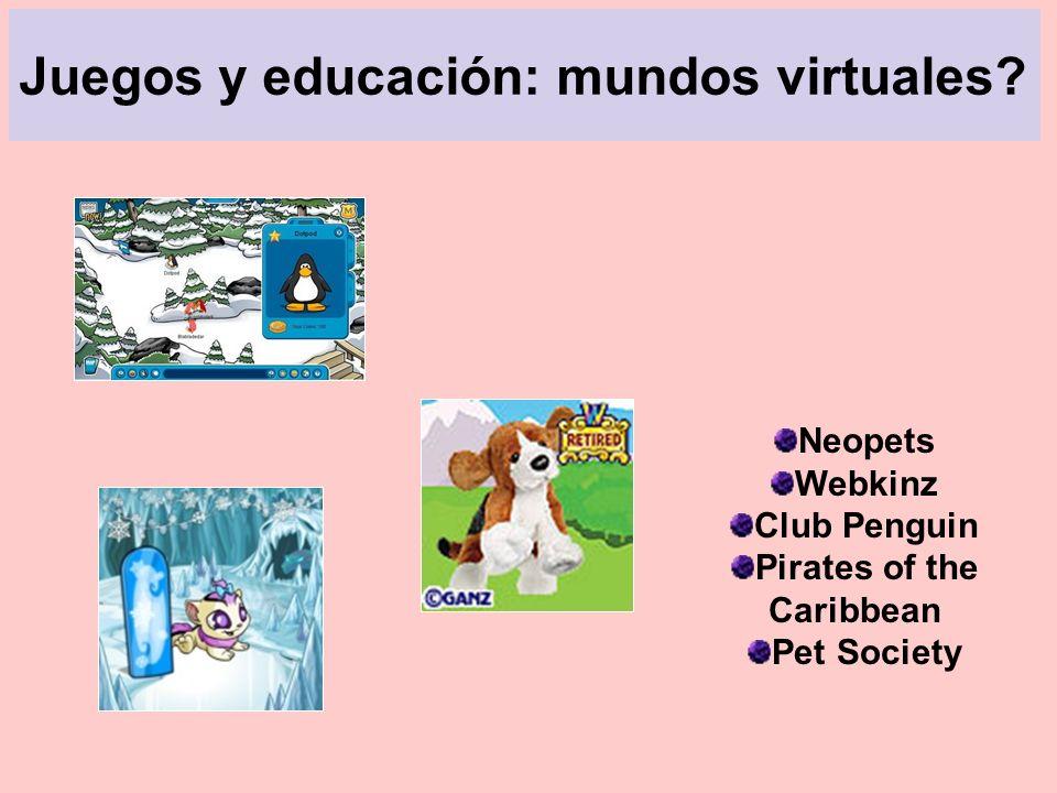 Juegos y educación: mundos virtuales? Neopets Webkinz Club Penguin Pirates of the Caribbean Pet Society