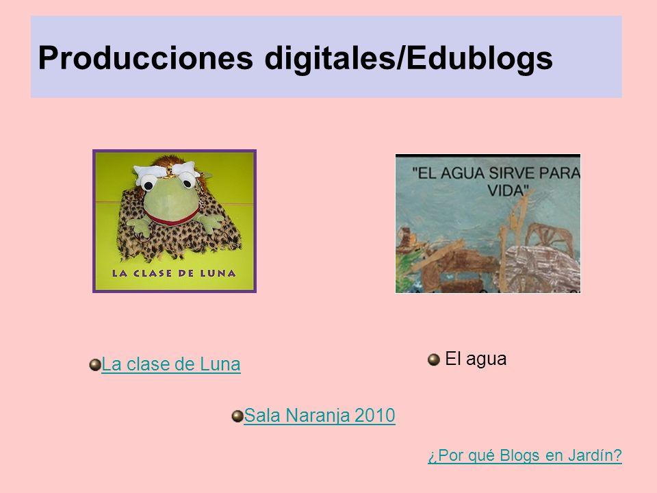 Producciones digitales/Edublogs La clase de Luna Sala Naranja 2010 El agua ¿Por qué Blogs en Jardín?