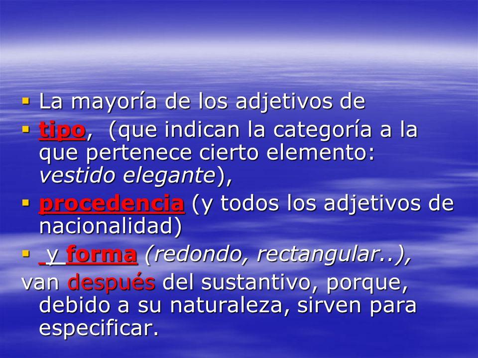 La mayoría de los adjetivos de La mayoría de los adjetivos de tipo, (que indican la categoría a la que pertenece cierto elemento: vestido elegante), t