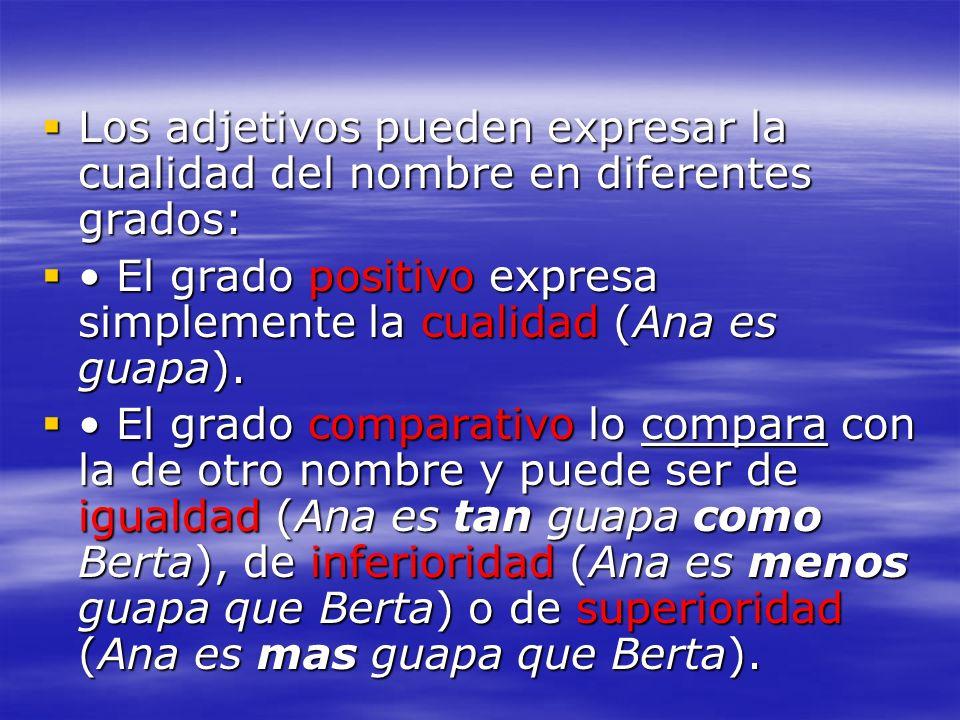 Los adjetivos pueden expresar la cualidad del nombre en diferentes grados: Los adjetivos pueden expresar la cualidad del nombre en diferentes grados:
