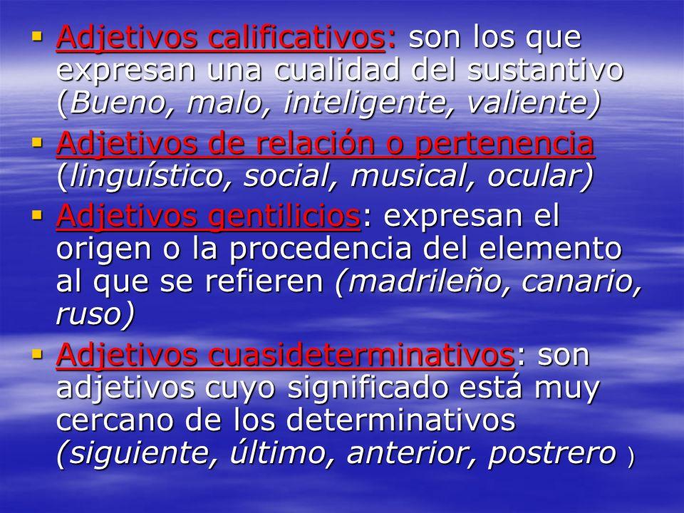 Adjetivos calificativos: son los que expresan una cualidad del sustantivo (Bueno, malo, inteligente, valiente) Adjetivos calificativos: son los que ex