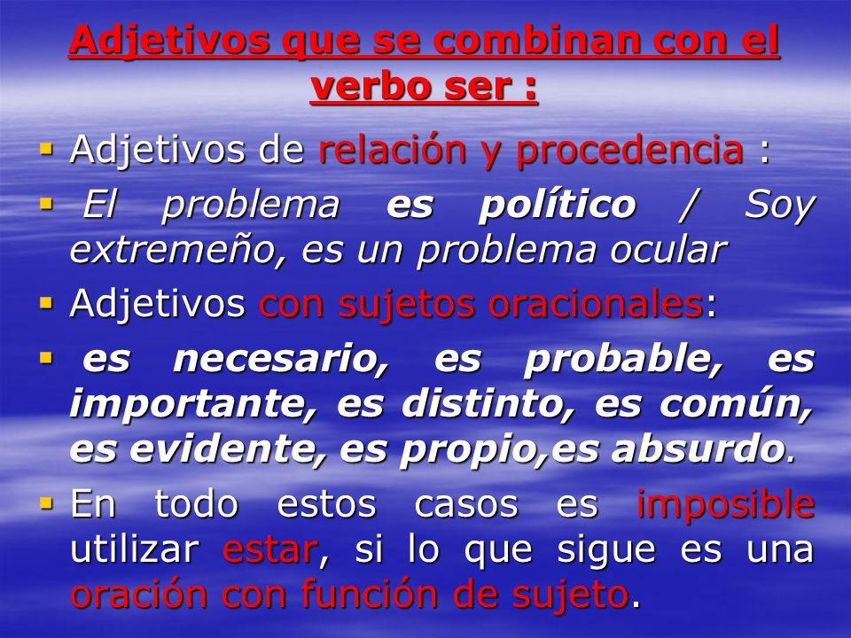Adjetivos que se combinan con el verbo ser : Adjetivos de relación y procedencia : Adjetivos de relación y procedencia : El problema es político / Soy