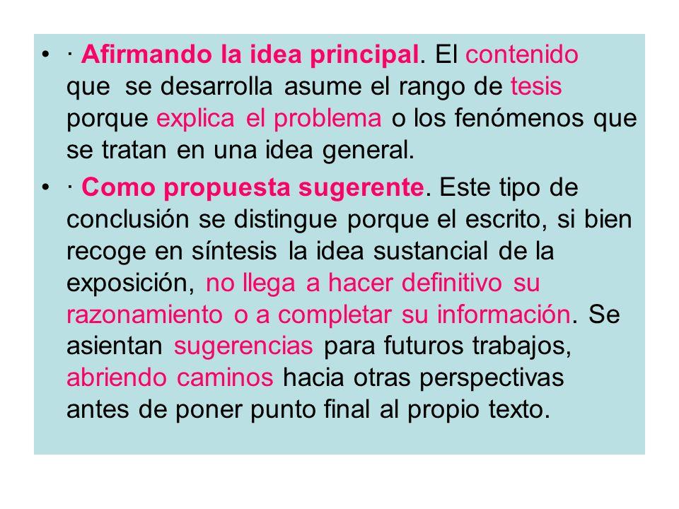 · Afirmando la idea principal. El contenido que se desarrolla asume el rango de tesis porque explica el problema o los fenómenos que se tratan en una