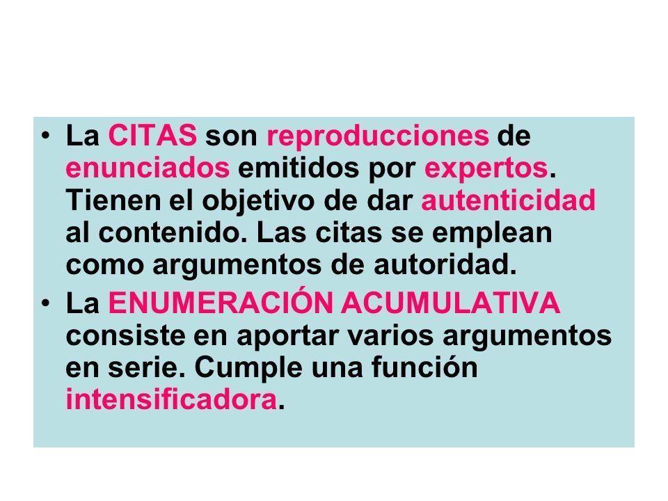 La CITAS son reproducciones de enunciados emitidos por expertos. Tienen el objetivo de dar autenticidad al contenido. Las citas se emplean como argume