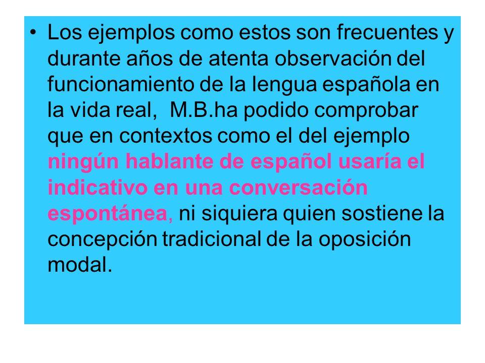 Los ejemplos como estos son frecuentes y durante años de atenta observación del funcionamiento de la lengua española en la vida real, M.B.ha podido co