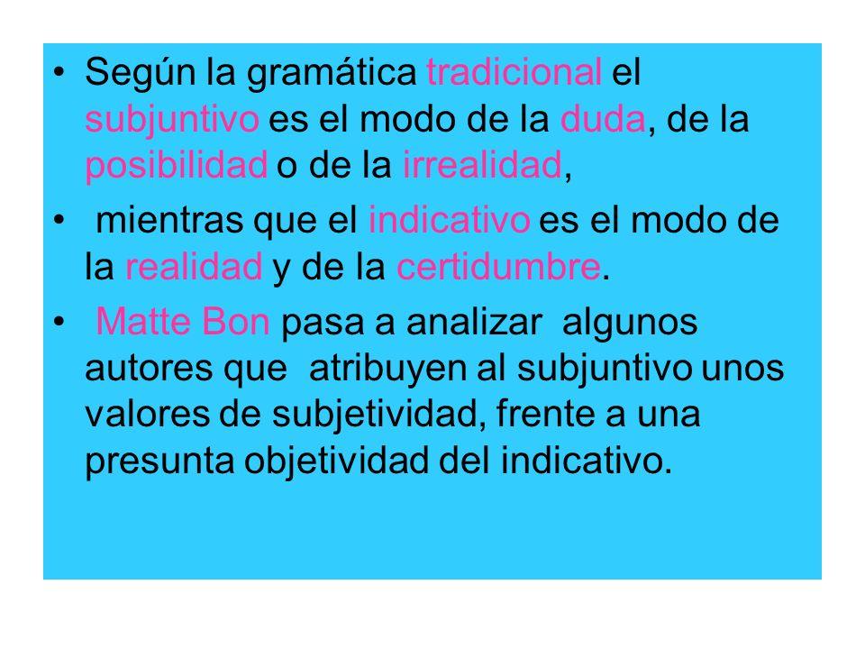 Según la gramática tradicional el subjuntivo es el modo de la duda, de la posibilidad o de la irrealidad, mientras que el indicativo es el modo de la