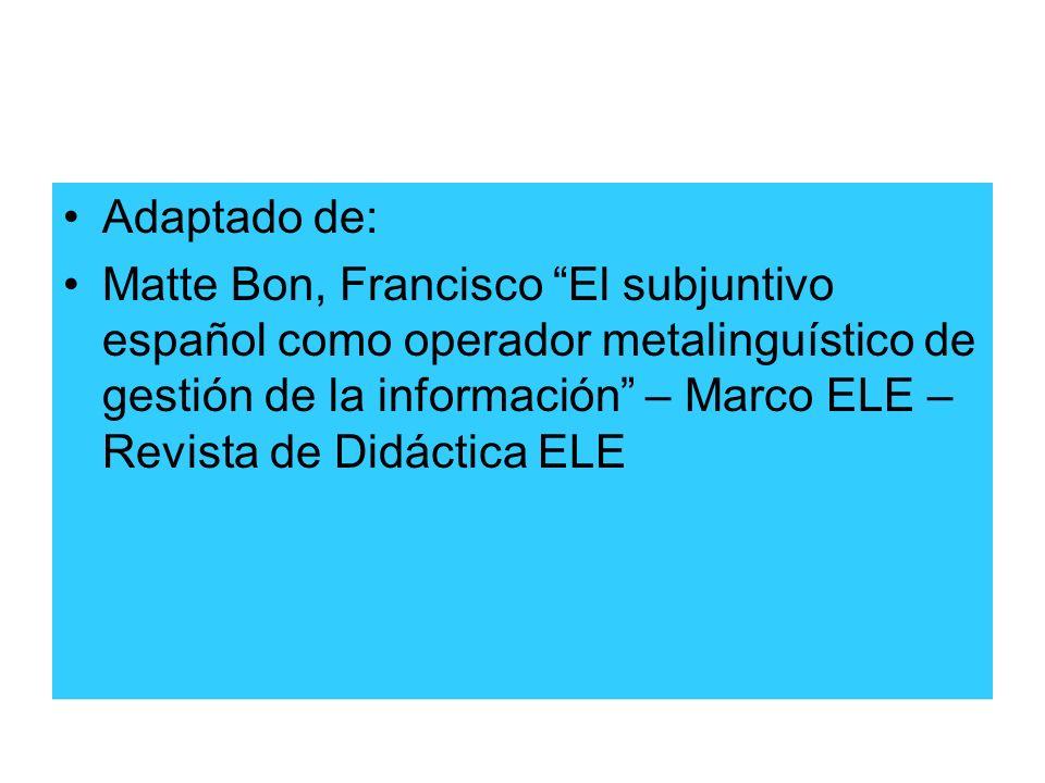 Adaptado de: Matte Bon, Francisco El subjuntivo español como operador metalinguístico de gestión de la información – Marco ELE – Revista de Didáctica