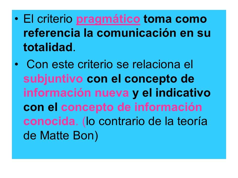 El criterio pragmático toma como referencia la comunicación en su totalidad. Con este criterio se relaciona el subjuntivo con el concepto de informaci