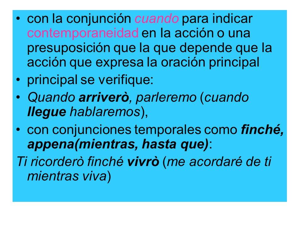 con la conjunción cuando para indicar contemporaneidad en la acción o una presuposición que la que depende que la acción que expresa la oración princi