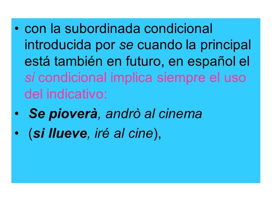 con la subordinada condicional introducida por se cuando la principal está también en futuro, en español el si condicional implica siempre el uso del