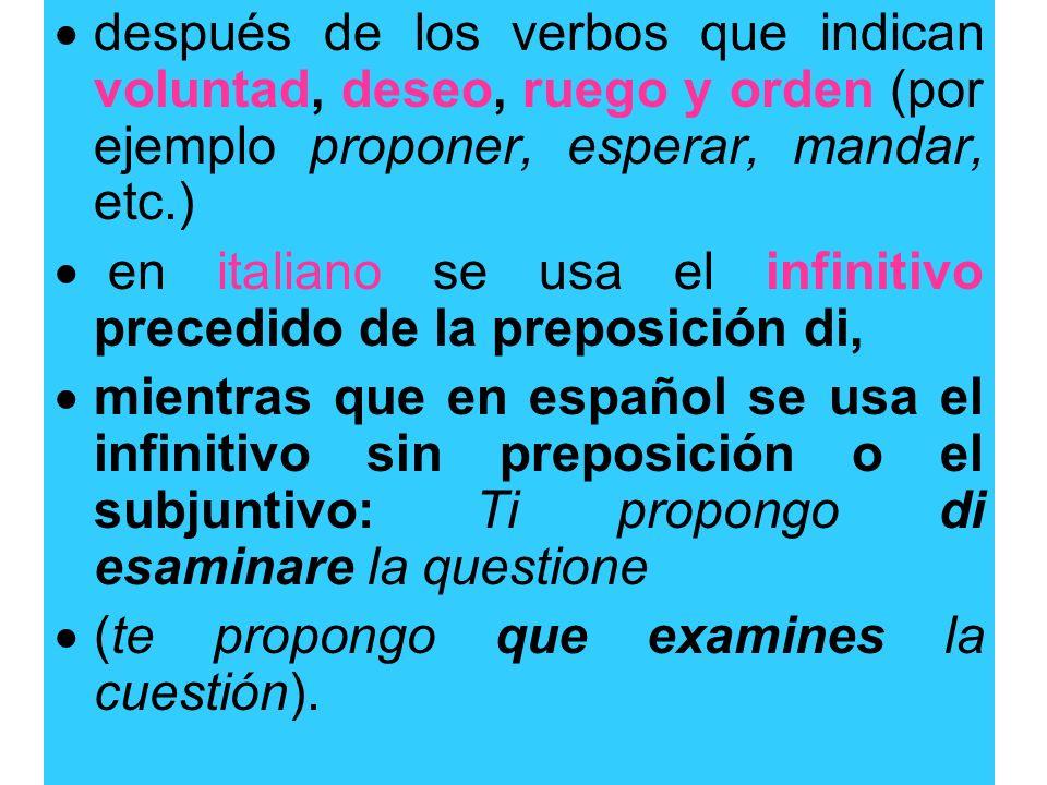 después de los verbos que indican voluntad, deseo, ruego y orden (por ejemplo proponer, esperar, mandar, etc.) en italiano se usa el infinitivo preced
