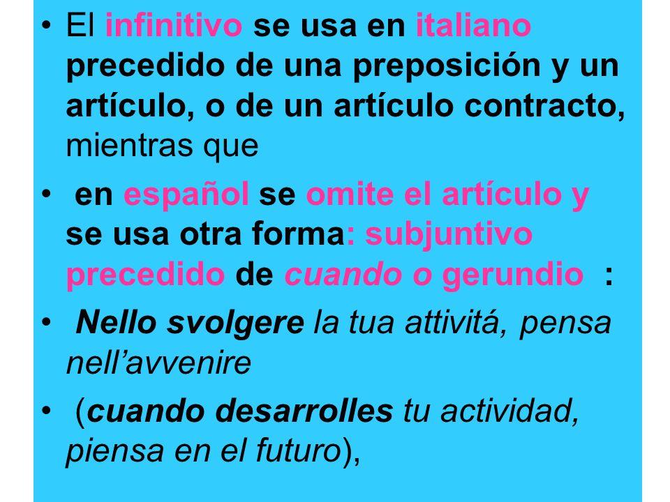 El infinitivo se usa en italiano precedido de una preposición y un artículo, o de un artículo contracto, mientras que en español se omite el artículo