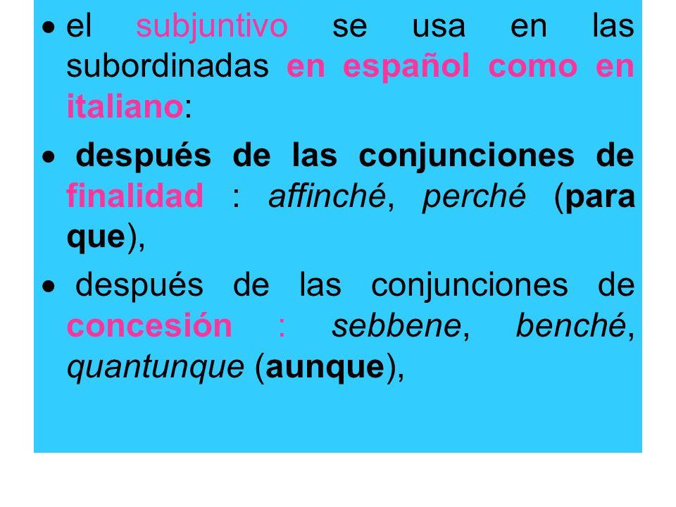 el subjuntivo se usa en las subordinadas en español como en italiano: después de las conjunciones de finalidad : affinché, perché (para que), después