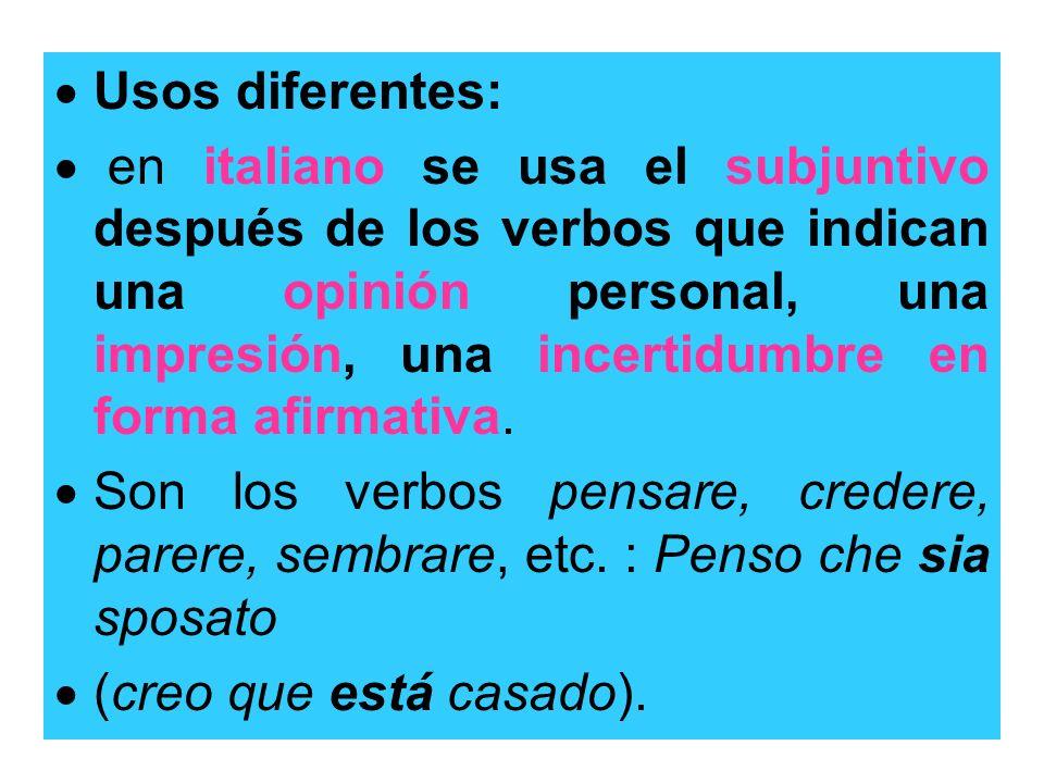 Usos diferentes: en italiano se usa el subjuntivo después de los verbos que indican una opinión personal, una impresión, una incertidumbre en forma af