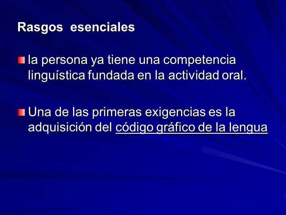 Rasgos esenciales la persona ya tiene una competencia linguística fundada en la actividad oral. Una de las primeras exigencias es la adquisición del c