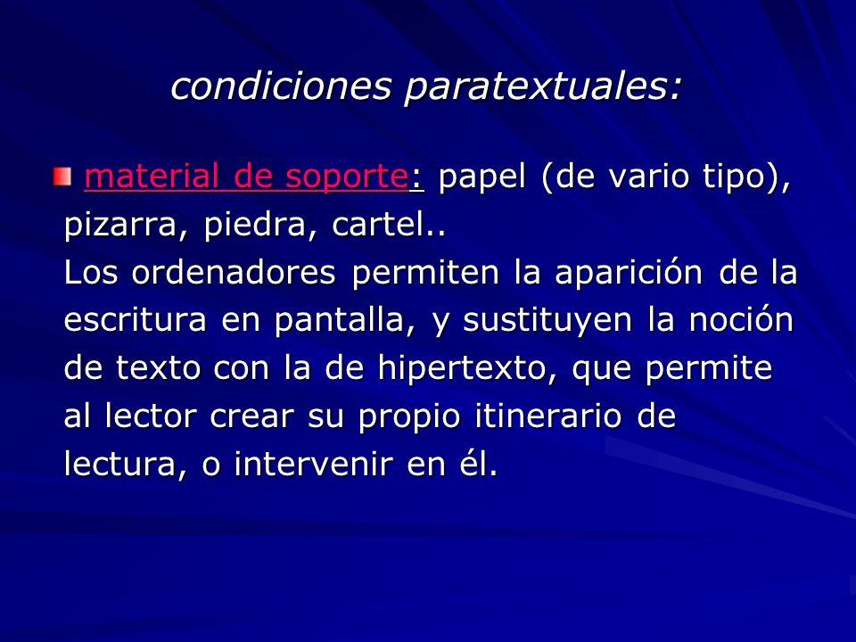 condiciones paratextuales: material de soporte: papel (de vario tipo), pizarra, piedra, cartel.. pizarra, piedra, cartel.. Los ordenadores permiten la