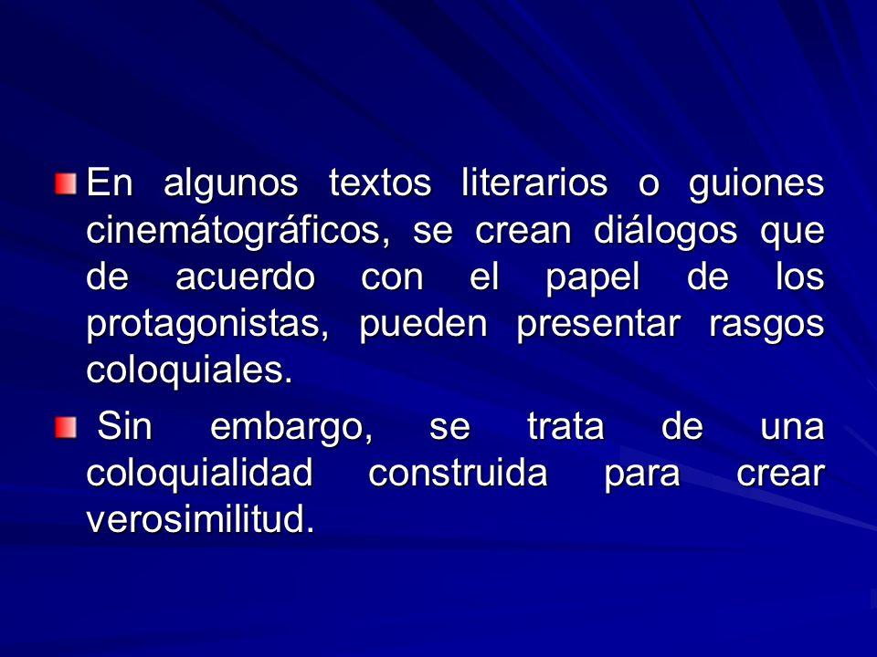 En algunos textos literarios o guiones cinemátográficos, se crean diálogos que de acuerdo con el papel de los protagonistas, pueden presentar rasgos c