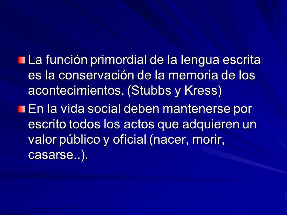 La función primordial de la lengua escrita es la conservación de la memoria de los acontecimientos. (Stubbs y Kress) En la vida social deben manteners