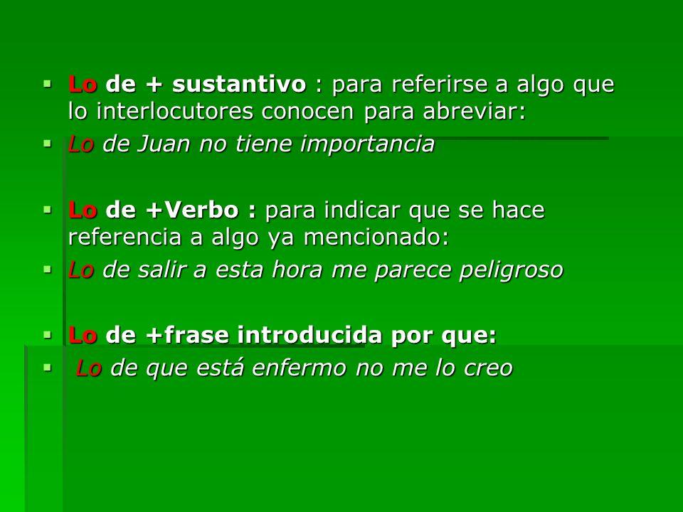 Lo de + sustantivo : para referirse a algo que lo interlocutores conocen para abreviar: Lo de + sustantivo : para referirse a algo que lo interlocutor