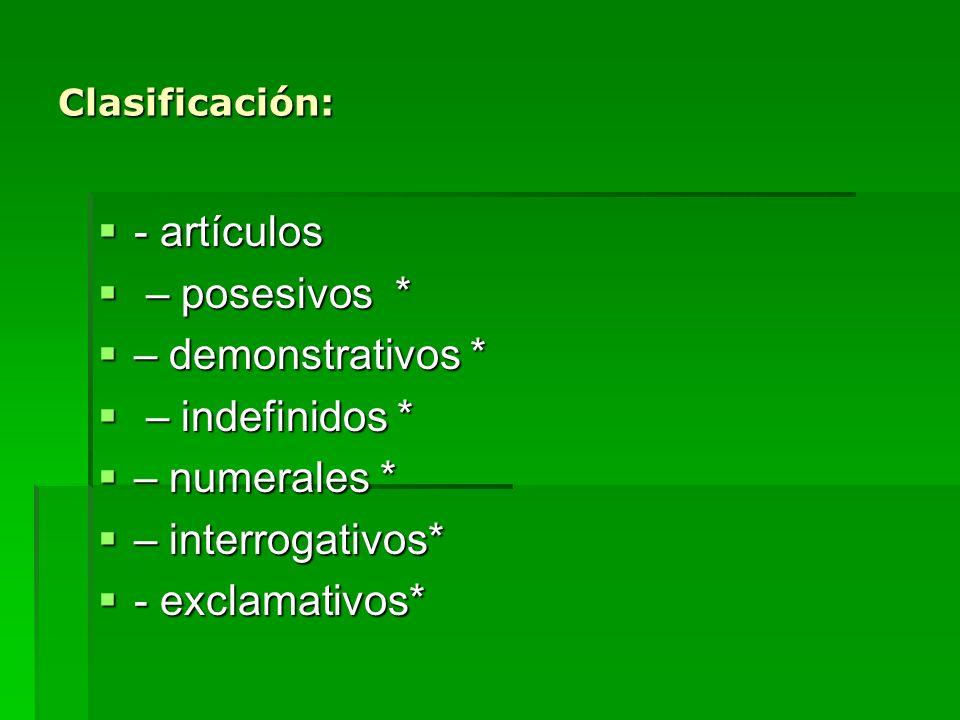 Clasificación: - artículos - artículos – posesivos * – posesivos * – demonstrativos * – demonstrativos * – indefinidos * – indefinidos * – numerales *