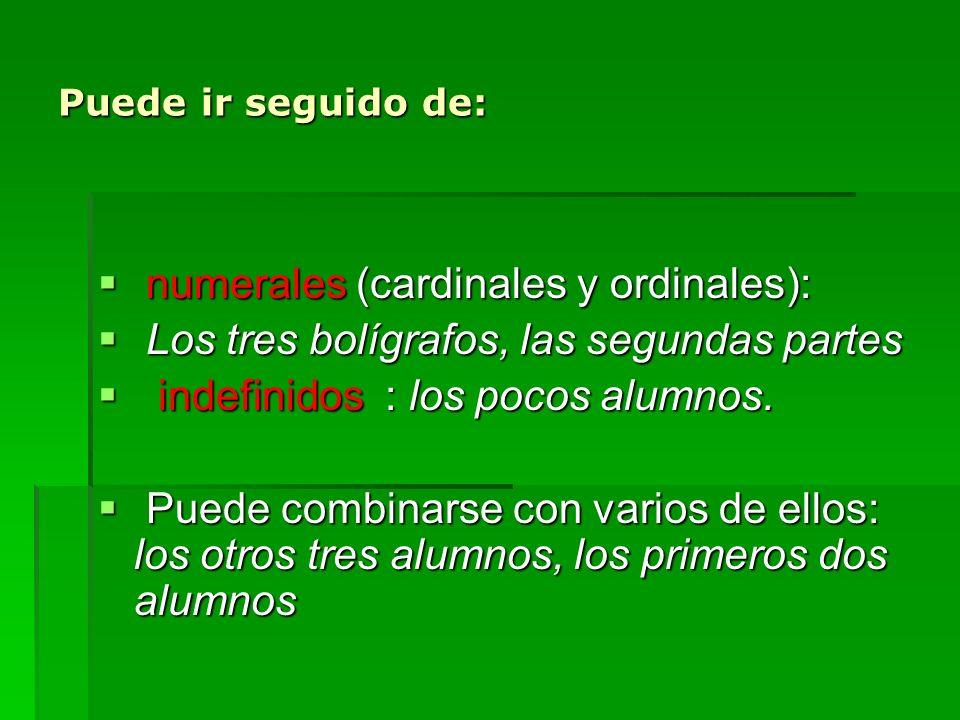 Puede ir seguido de: numerales (cardinales y ordinales): numerales (cardinales y ordinales): Los tres bolígrafos, las segundas partes Los tres bolígra