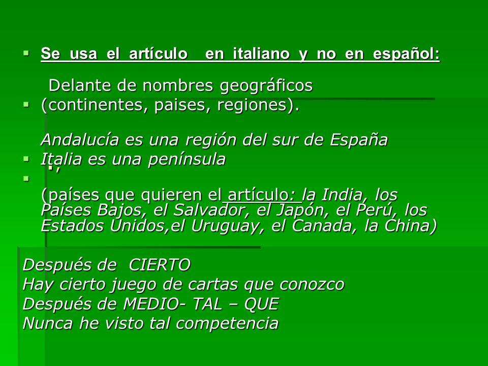.,.,.,., Se usa el artículo en italiano y no en español: Delante de nombres geográficos Se usa el artículo en italiano y no en español: Delante de nom