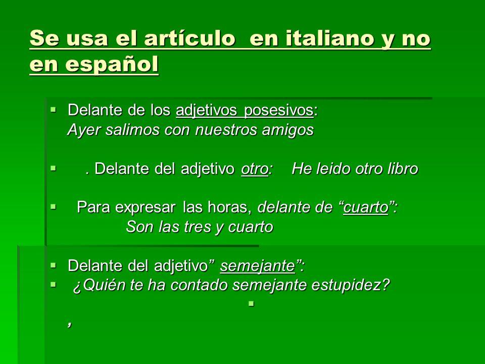 Se usa el artículo en italiano y no en español Delante de los adjetivos posesivos: Delante de los adjetivos posesivos: Ayer salimos con nuestros amigo