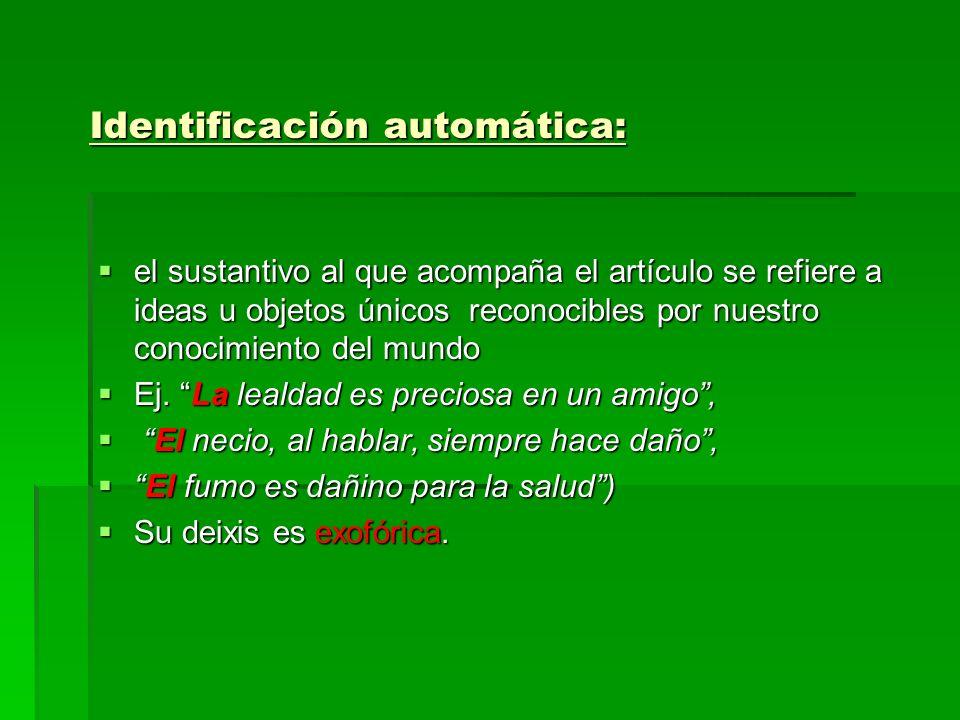 Identificación automática: el sustantivo al que acompaña el artículo se refiere a ideas u objetos únicos reconocibles por nuestro conocimiento del mun