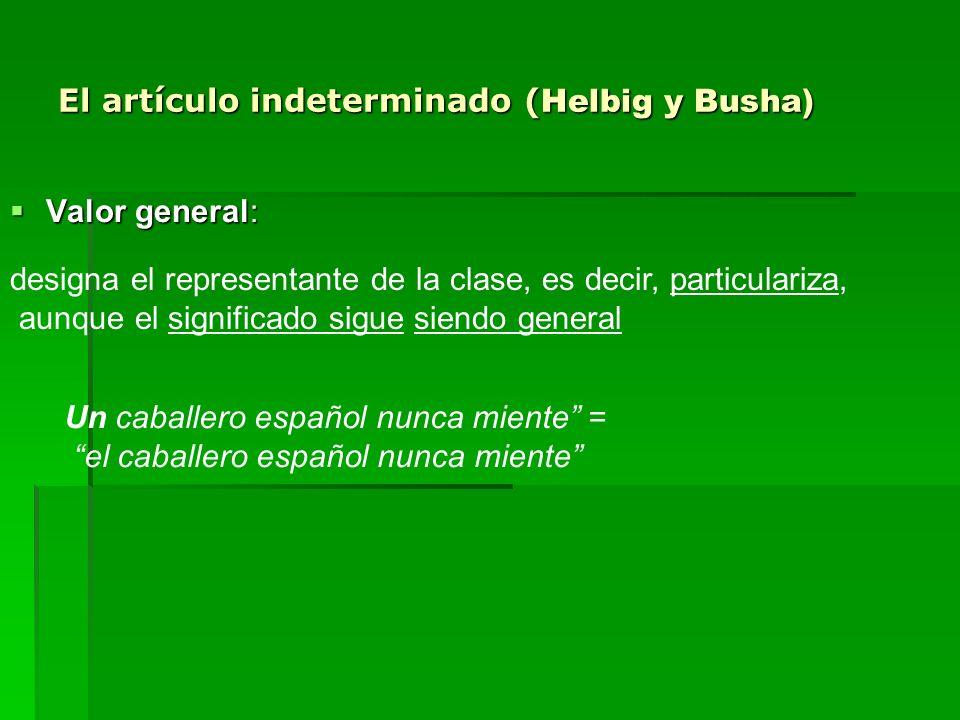 El artículo indeterminado ( Helbig y Busha) Valor general: Valor general: designa el representante de la clase, es decir, particulariza, aunque el sig