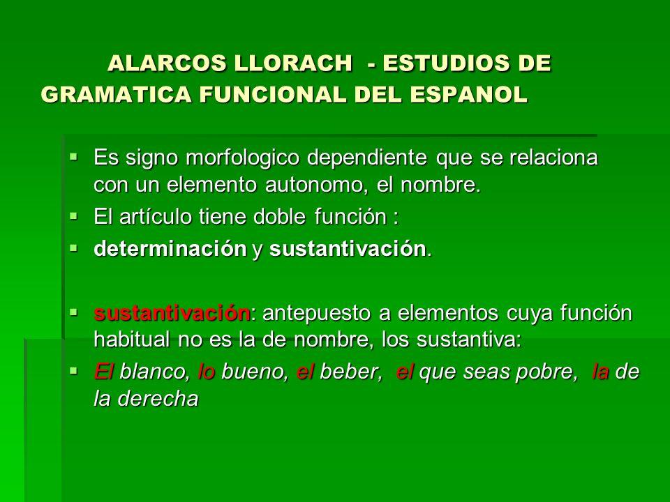 ALARCOS LLORACH - ESTUDIOS DE GRAMATICA FUNCIONAL DEL ESPANOL Es signo morfologico dependiente que se relaciona con un elemento autonomo, el nombre. E