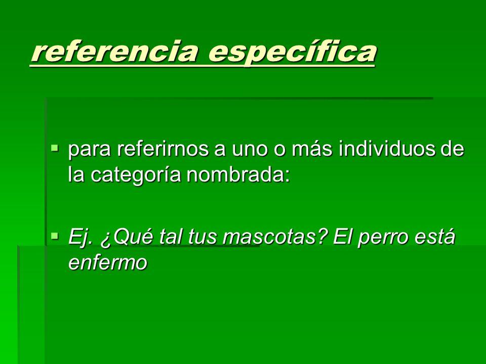 Referencia genérica en sustantivos contables : el/la los/las afirmaciones referidas a toda la categoría, el/la los/las afirmaciones referidas a toda la categoría, un/una referidos a un individuo representante de su clase.