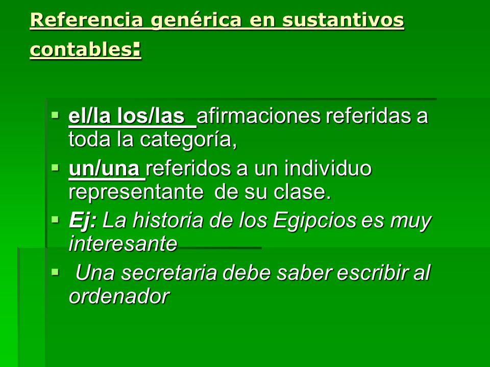 Referencia genérica en sustantivos contables : el/la los/las afirmaciones referidas a toda la categoría, el/la los/las afirmaciones referidas a toda l