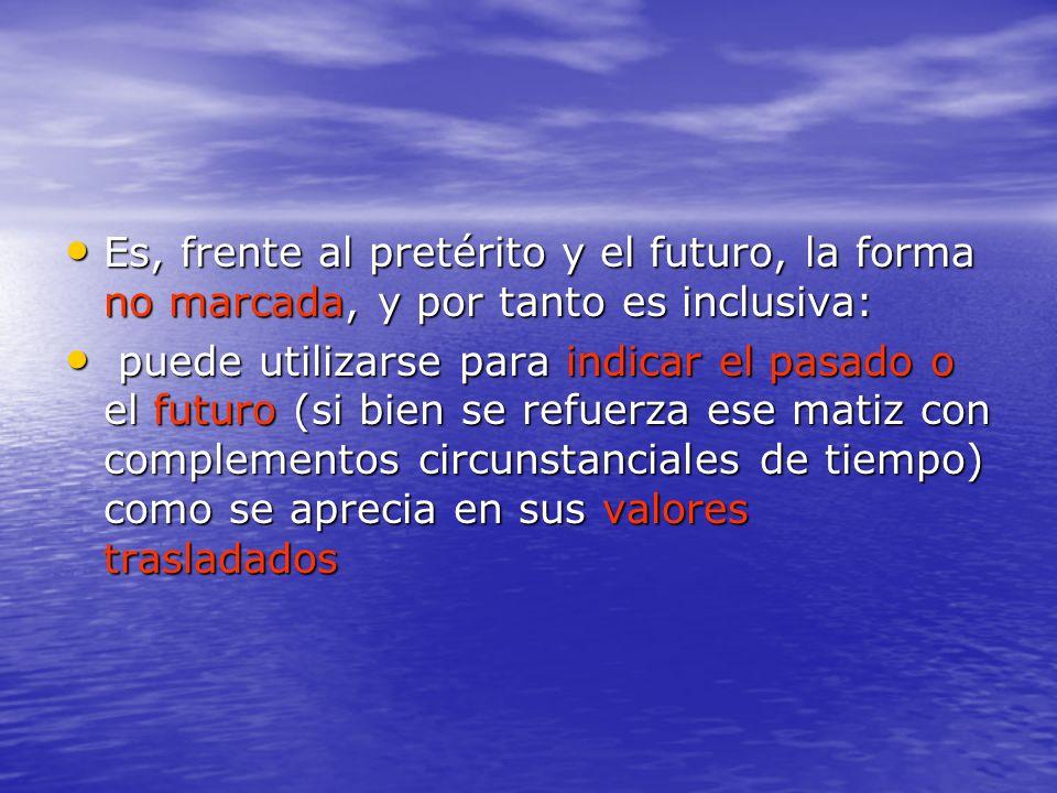 Es, frente al pretérito y el futuro, la forma no marcada, y por tanto es inclusiva: Es, frente al pretérito y el futuro, la forma no marcada, y por ta