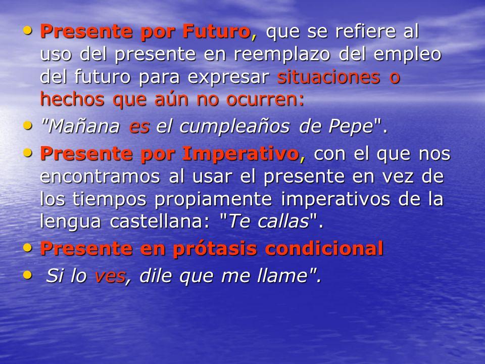 Presente por Futuro, que se refiere al uso del presente en reemplazo del empleo del futuro para expresar situaciones o hechos que aún no ocurren: Pres