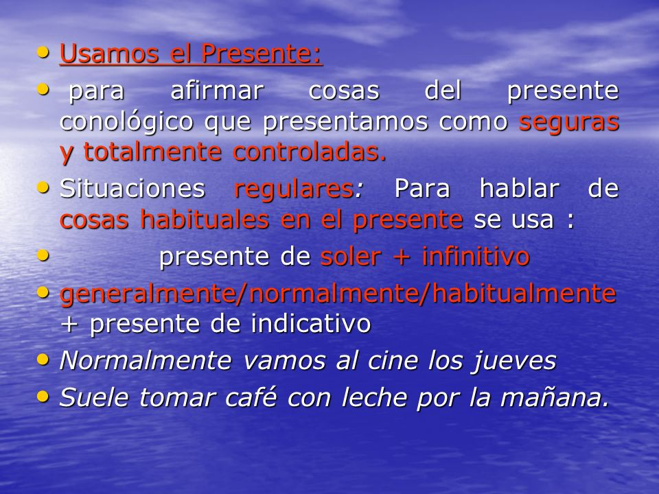 Usamos el Presente: Usamos el Presente: para afirmar cosas del presente conológico que presentamos como seguras y totalmente controladas. para afirmar