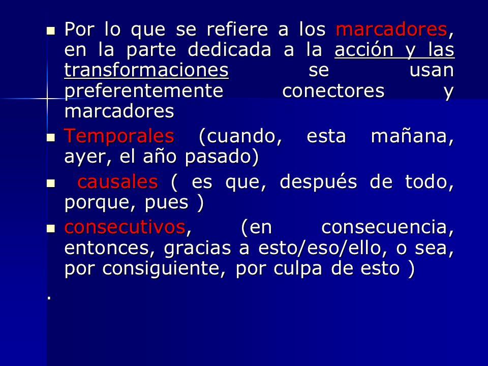 Por lo que se refiere a los marcadores, en la parte dedicada a la acción y las transformaciones se usan preferentemente conectores y marcadores Por lo