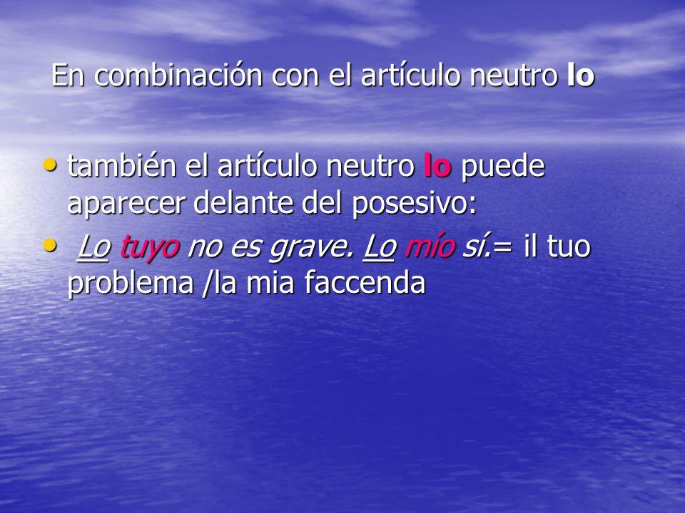 En combinación con el artículo neutro lo En combinación con el artículo neutro lo también el artículo neutro lo puede aparecer delante del posesivo: t
